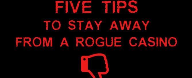 5 tips to spot rogue casinos and why you should stay away from them